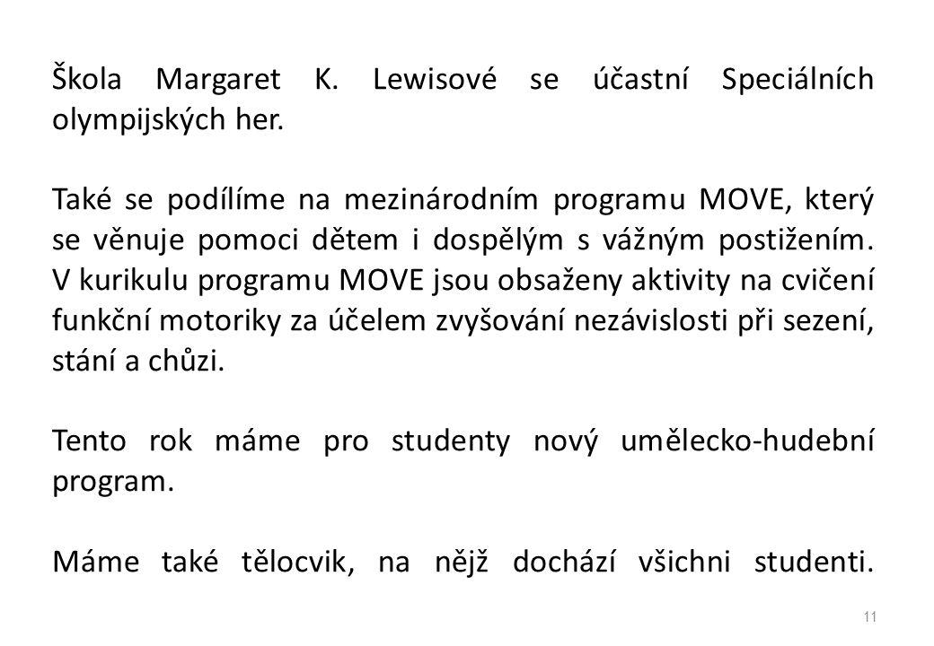 Škola Margaret K. Lewisové se účastní Speciálních olympijských her. Také se podílíme na mezinárodním programu MOVE, který se věnuje pomoci dětem i dos