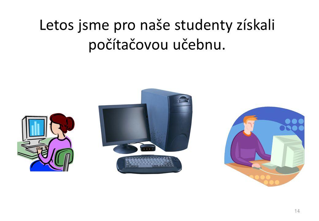 Letos jsme pro naše studenty získali počítačovou učebnu. 14