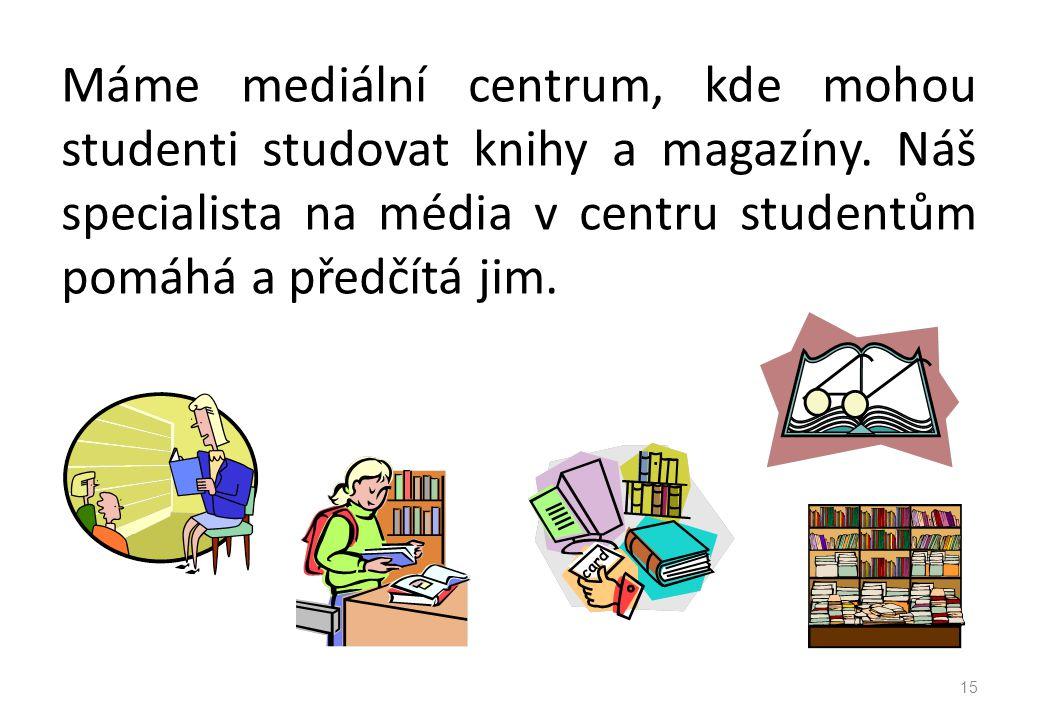 Máme mediální centrum, kde mohou studenti studovat knihy a magazíny.