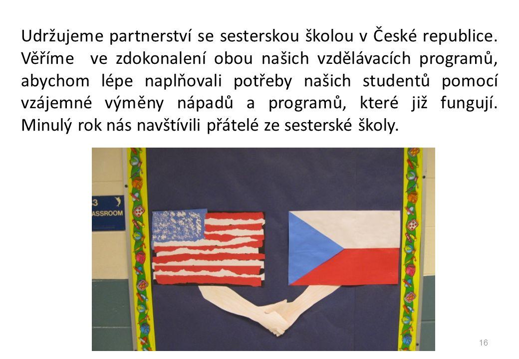 Udržujeme partnerství se sesterskou školou v České republice. Věříme ve zdokonalení obou našich vzdělávacích programů, abychom lépe naplňovali potřeby