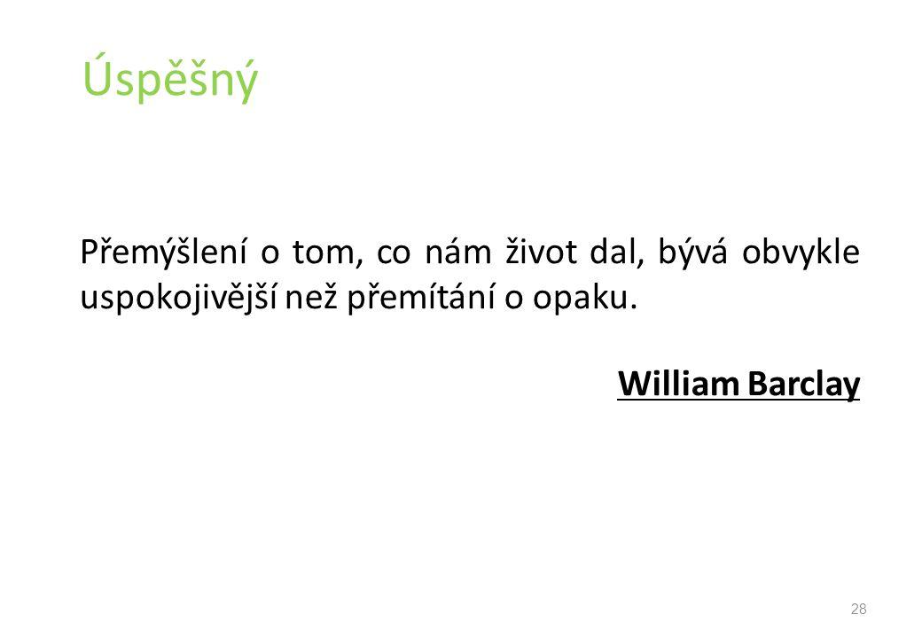 Úspěšný Přemýšlení o tom, co nám život dal, bývá obvykle uspokojivější než přemítání o opaku. William Barclay 28