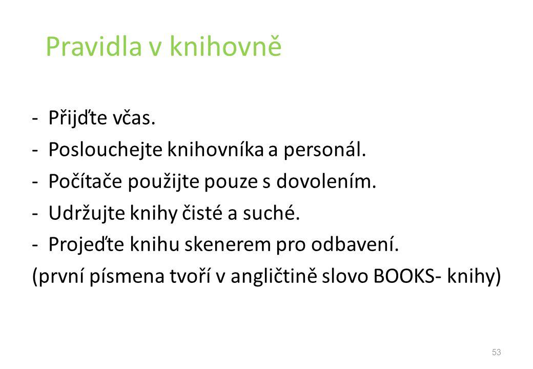 Pravidla v knihovně - Přijďte včas.- Poslouchejte knihovníka a personál.