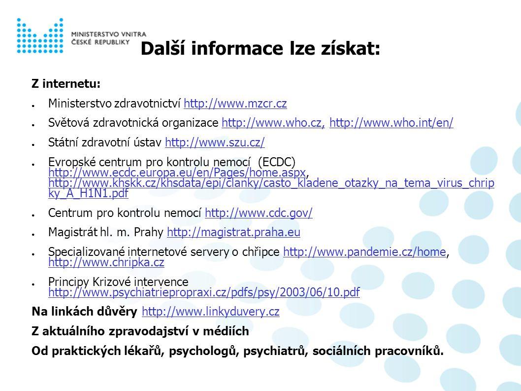 Psychosociální aspekty pandemie chřipky Další informace lze získat: Z internetu: ● Ministerstvo zdravotnictví http://www.mzcr.cz ● Světová zdravotnick
