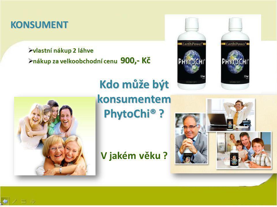 KONSUMENT  vlastní nákup 2 láhve  nákup za velkoobchodní cenu 900,- Kč Kdo může být konsumentem PhytoChi® ? V jakém věku ?