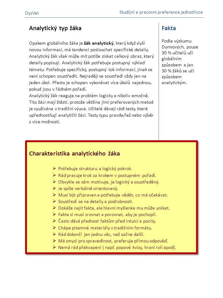 Analytický typ žáka Opakem globálního žáka je žák analytický, který když slyší novou informaci, má tendenci poslouchat specifické detaily. Analytický