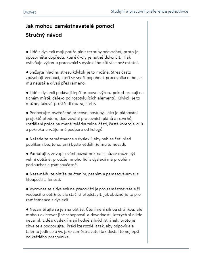 Jak mohou zaměstnavatelé pomoci Stručný návod ● Lidé s dyslexií mají potíže plnit termíny odevzdání, proto je upozorněte dopředu, které úkoly je nutné