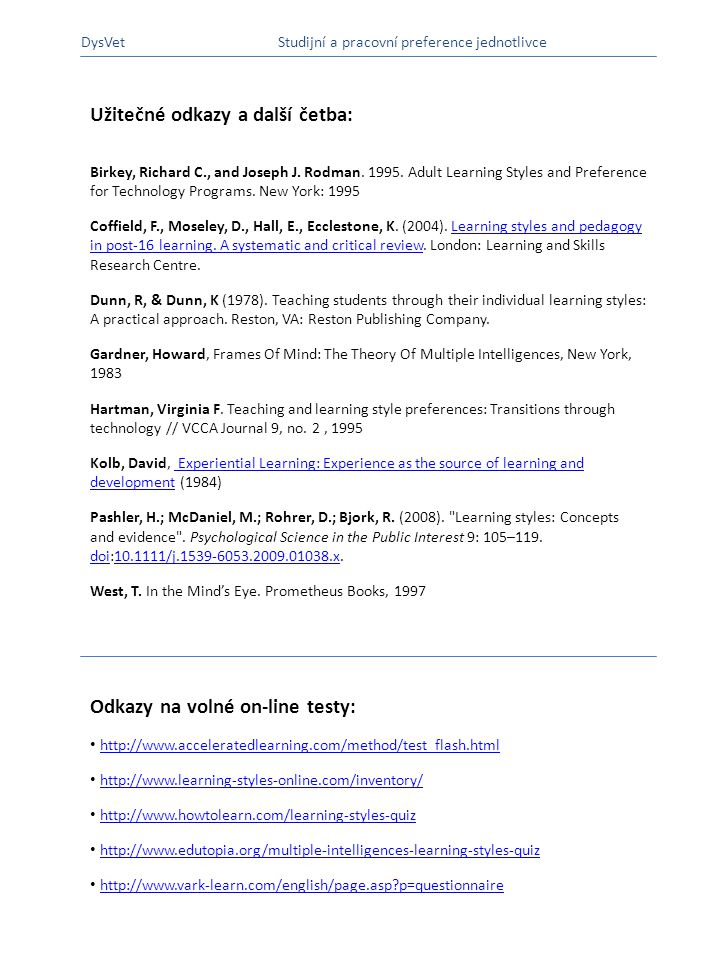 Užitečné odkazy a další četba: Birkey, Richard C., and Joseph J. Rodman. 1995. Adult Learning Styles and Preference for Technology Programs. New York: