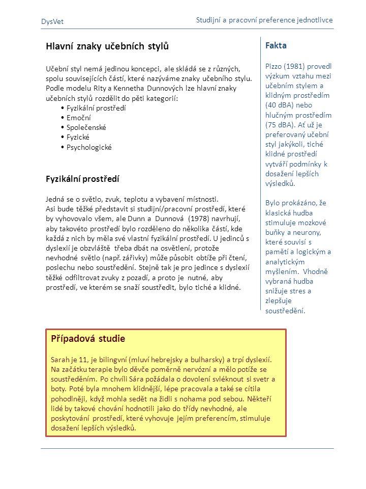 Fakta Pizzo (1981) provedl výzkum vztahu mezi učebním stylem a klidným prostředím (40 dBA) nebo hlučným prostředím (75 dBA). Ať už je preferovaný učeb