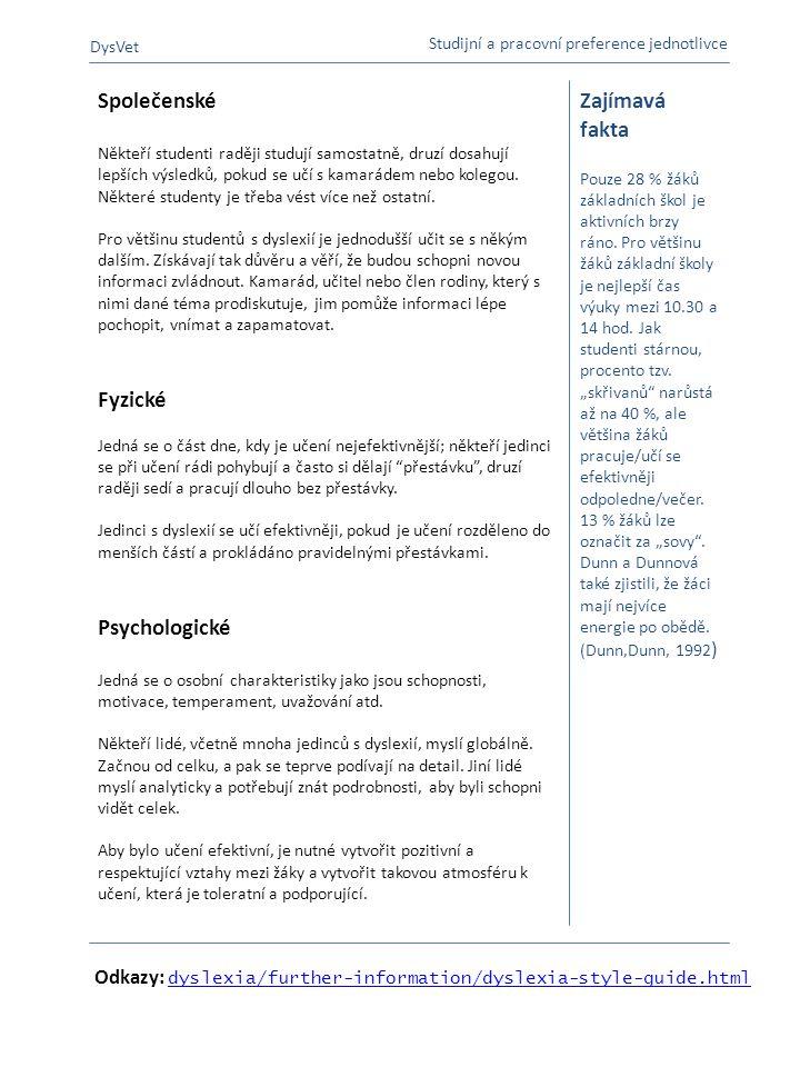 Odkazy: dyslexia/further-information/dyslexia-style-guide.html dyslexia/further-information/dyslexia-style-guide.html Zajímavá fakta Pouze 28 % žáků z