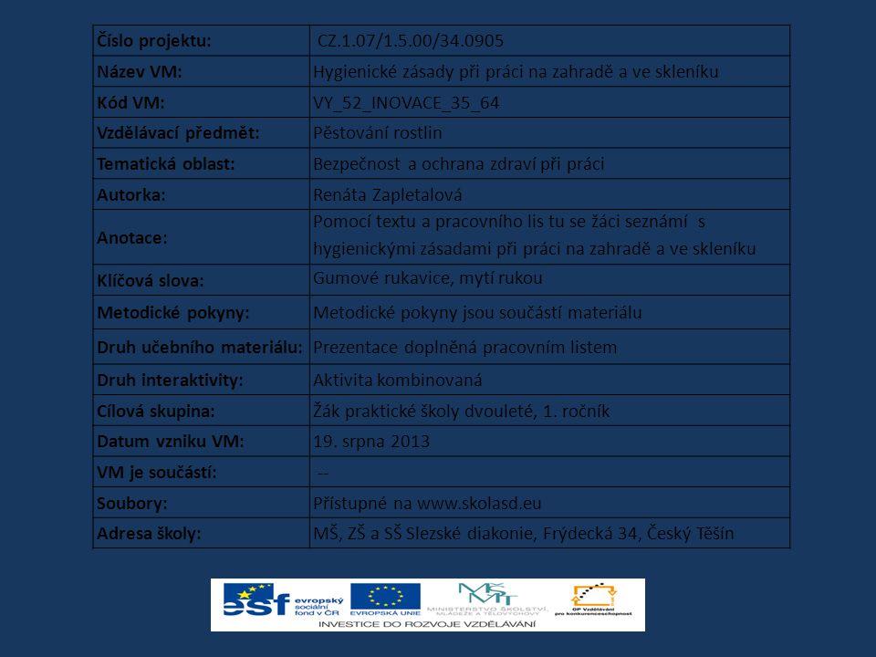 Číslo projektu: CZ.1.07/1.5.00/34.0905 Název VM:Hygienické zásady při práci na zahradě a ve skleníku Kód VM:VY_52_INOVACE_35_64 Vzdělávací předmět:Pěs