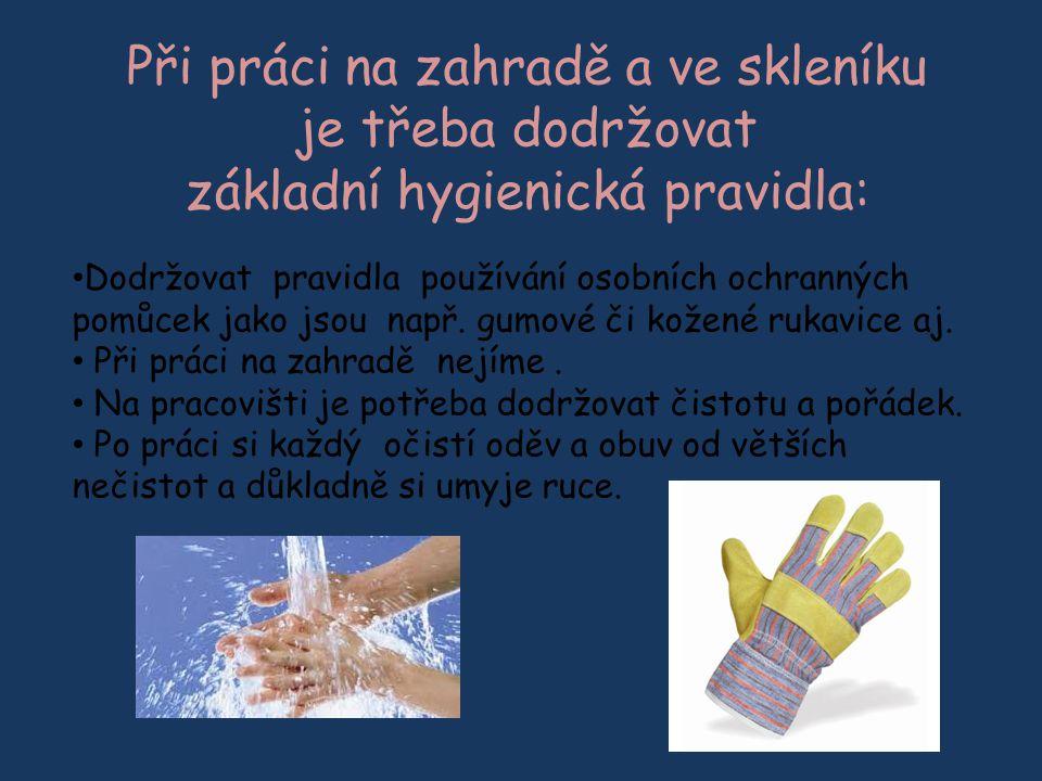 Dodržovat pravidla používání osobních ochranných pomůcek jako jsou např. gumové či kožené rukavice aj. Při práci na zahradě nejíme. Na pracovišti je p