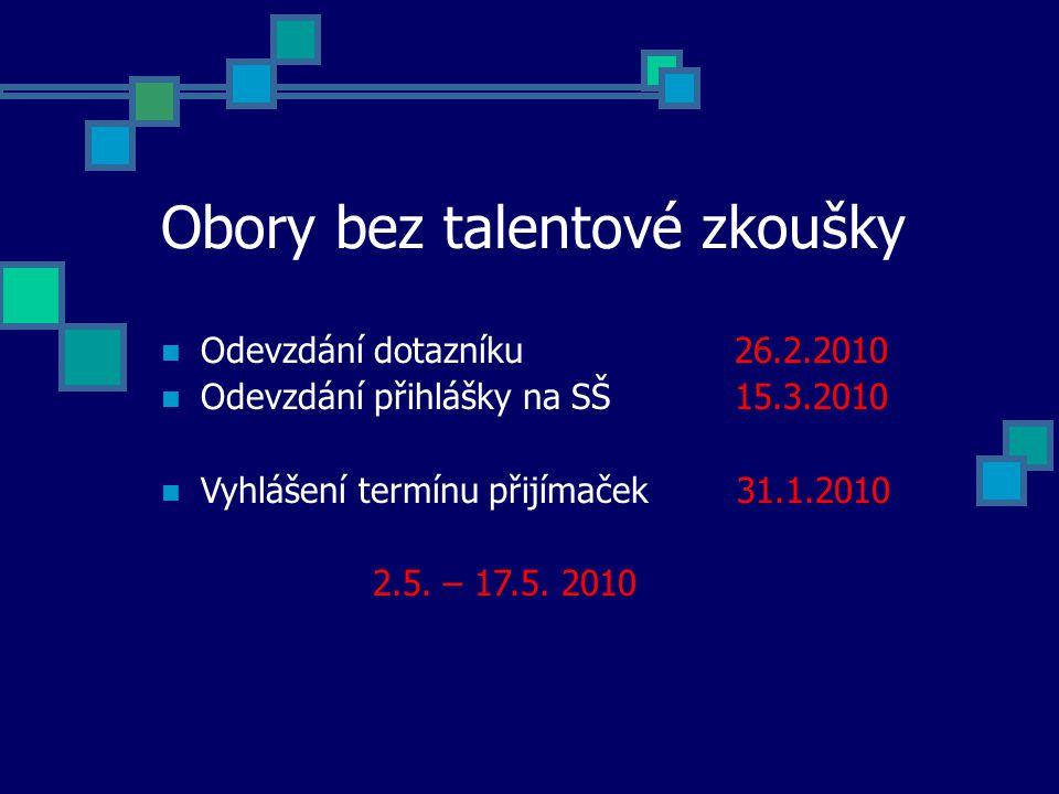 Obory bez talentové zkoušky Odevzdání dotazníku 26.2.2010 Odevzdání přihlášky na SŠ 15.3.2010 Vyhlášení termínu přijímaček 31.1.2010 2.5.