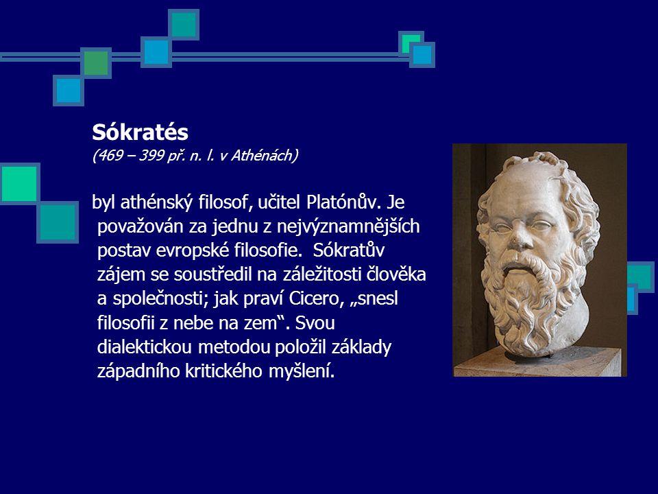 Sókratés (469 – 399 př. n. l. v Athénách) byl athénský filosof, učitel Platónův.