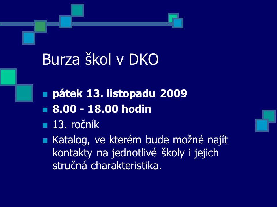 Burza škol v DKO pátek 13. listopadu 2009 8.00 - 18.00 hodin 13.