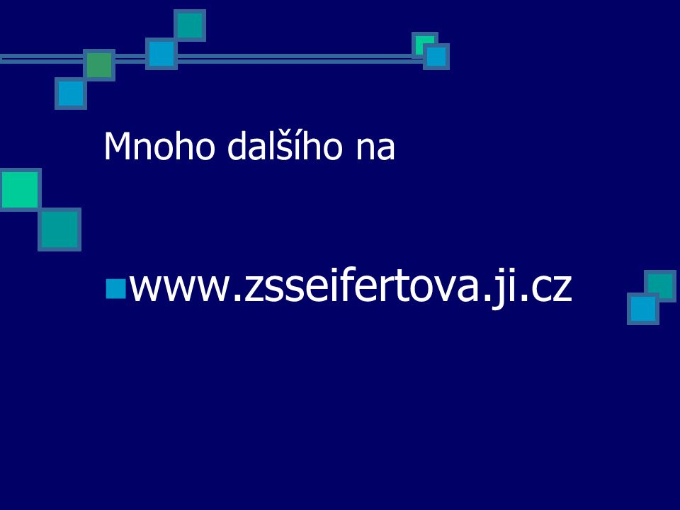 Mnoho dalšího na www.zsseifertova.ji.cz