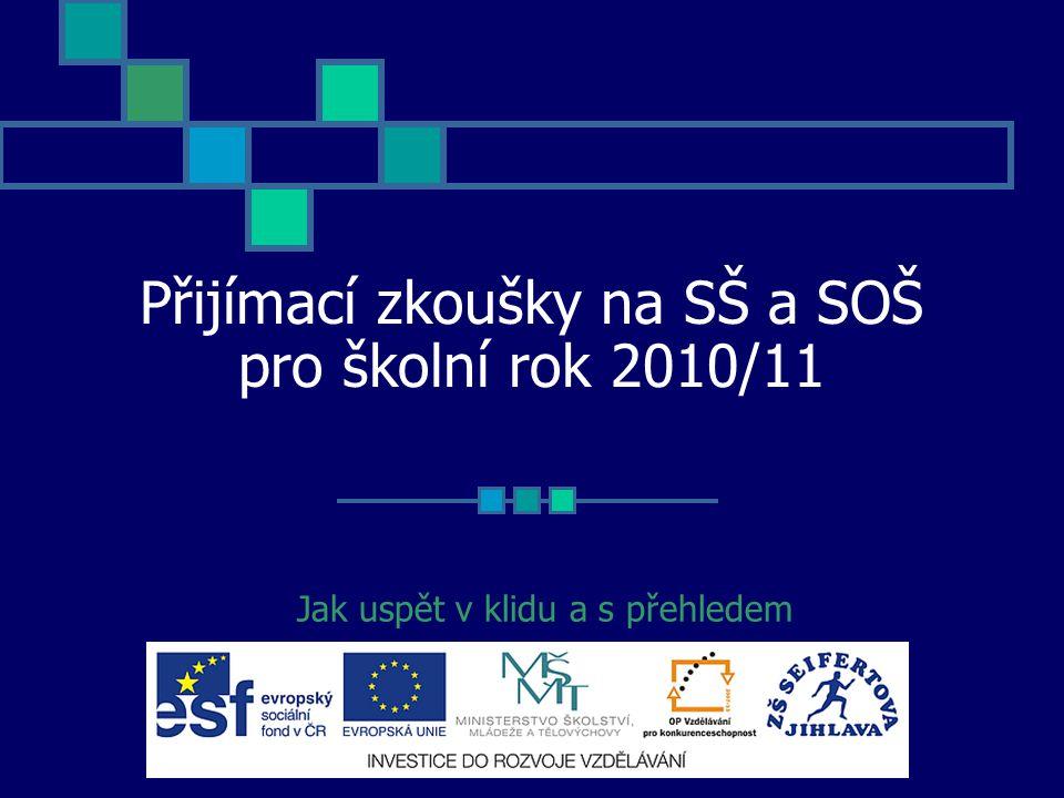 Přijímací zkoušky na SŠ a SOŠ pro školní rok 2010/11 Jak uspět v klidu a s přehledem