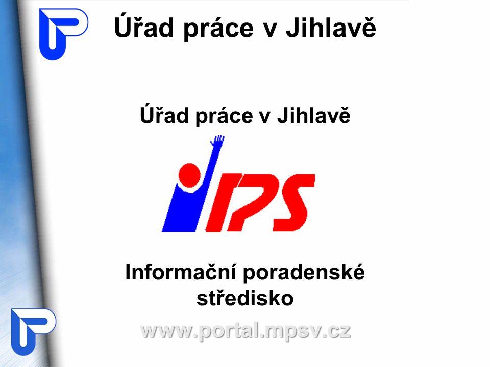 Úřad práce v Jihlavě Informační poradenské střediskowww.portal.mpsv.cz