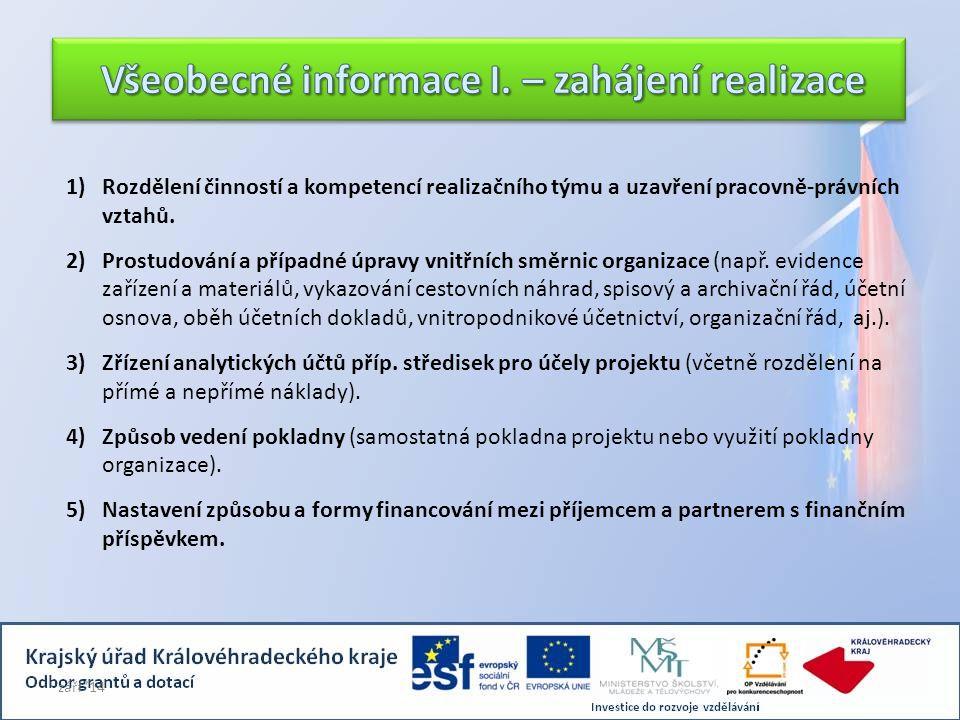 1)Rozdělení činností a kompetencí realizačního týmu a uzavření pracovně-právních vztahů. 2)Prostudování a případné úpravy vnitřních směrnic organizace