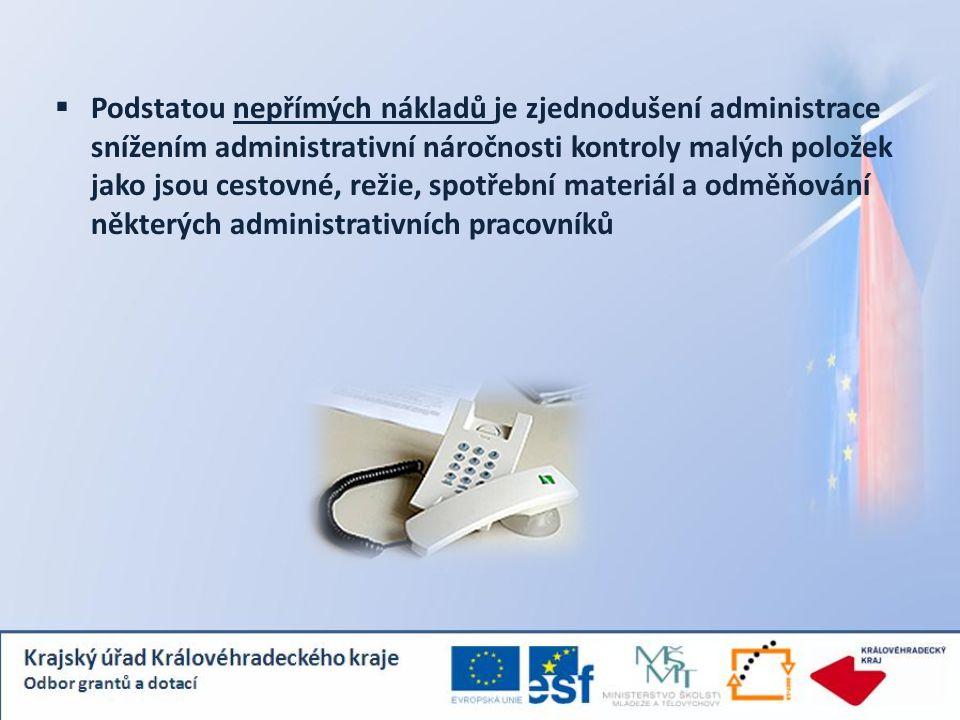  Podstatou nepřímých nákladů je zjednodušení administrace snížením administrativní náročnosti kontroly malých položek jako jsou cestovné, režie, spot