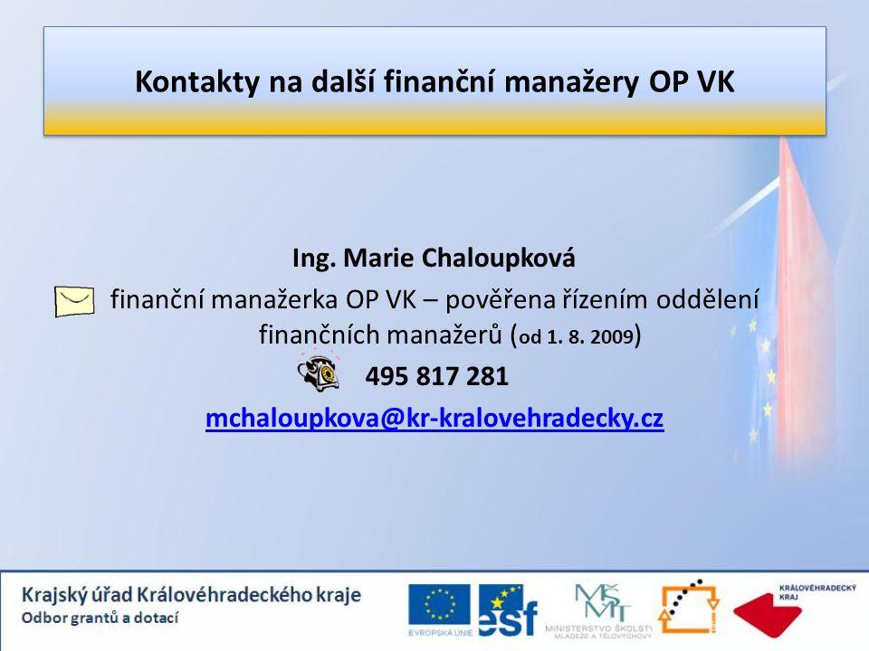 Ing. Marie Chaloupková finanční manažerka OP VK – pověřena řízením oddělení finančních manažerů ( od 1. 8. 2009 ) 495 817 281 mchaloupkova@kr-kraloveh
