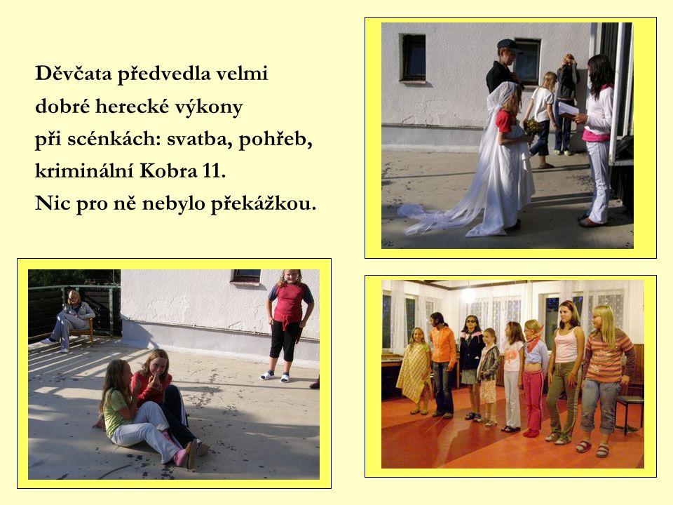 Děvčata předvedla velmi dobré herecké výkony při scénkách: svatba, pohřeb, kriminální Kobra 11.
