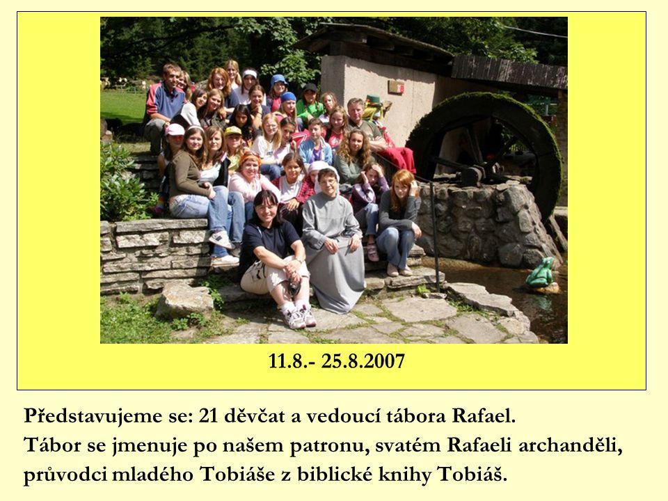 11.8.- 25.8.2007 Představujeme se: 21 děvčat a vedoucí tábora Rafael.