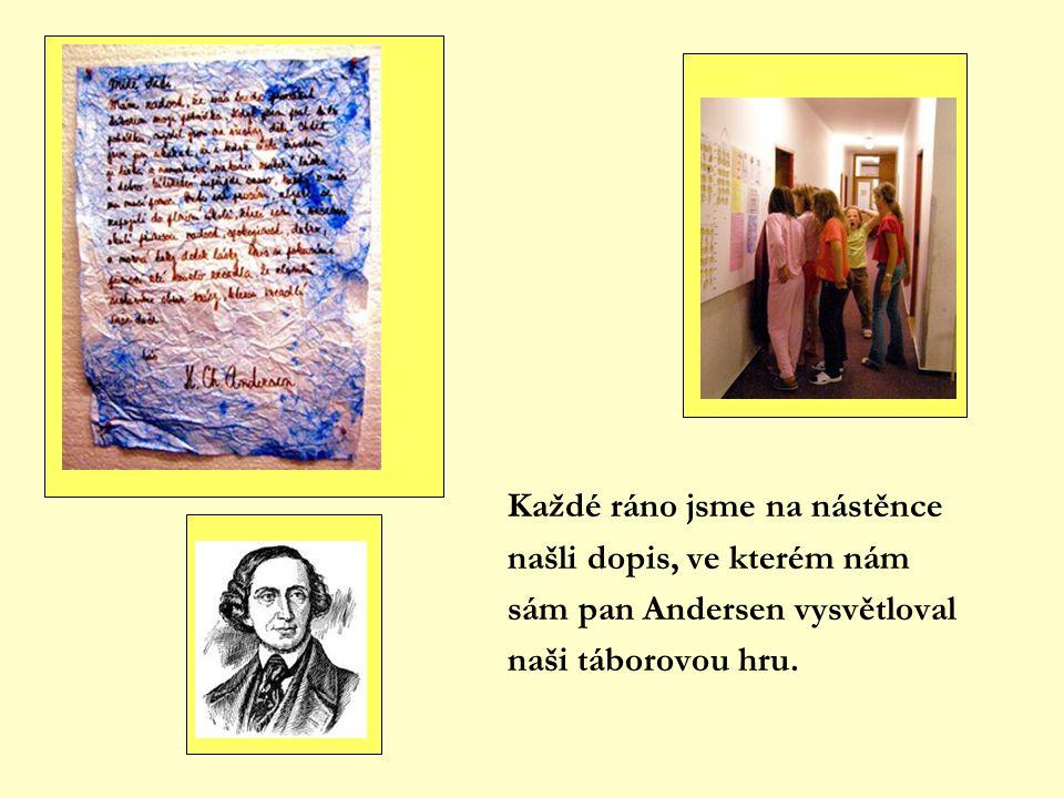 Každé ráno jsme na nástěnce našli dopis, ve kterém nám sám pan Andersen vysvětloval naši táborovou hru.