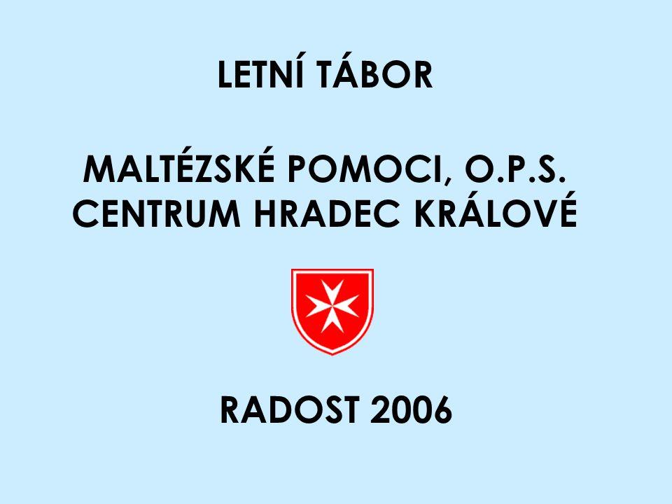 LETNÍ TÁBOR MALTÉZSKÉ POMOCI, O.P.S. CENTRUM HRADEC KRÁLOVÉ RADOST 2006