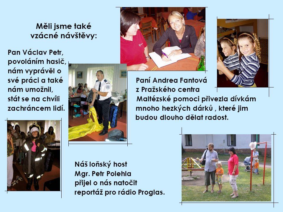 Měli jsme také vzácné návštěvy: Pan Václav Petr, povoláním hasič, nám vyprávěl o své práci a také Paní Andrea Fantová nám umožnil, z Pražského centra stát se na chvíli Maltézské pomoci přivezla dívkám zachráncem lidí.
