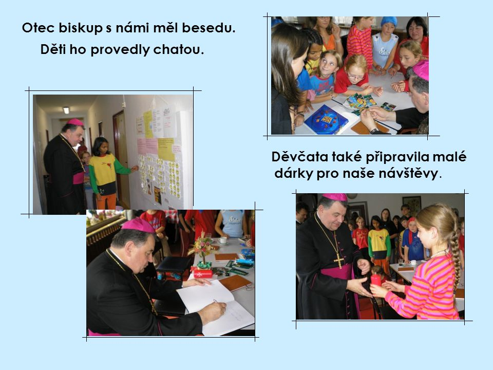 Otec biskup s námi měl besedu. Děti ho provedly chatou. Děvčata také připravila malé dárky pro naše návštěvy.
