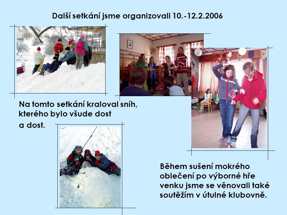Další setkání jsme organizovali 10.-12.2.2006 Na tomto setkání kraloval sníh, kterého bylo všude dost a dost. Během sušení mokrého oblečení po výborné