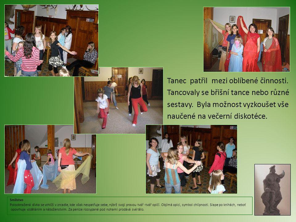 Tanec patřil mezi oblíbené činnosti. Tancovaly se břišní tance nebo různé sestavy.