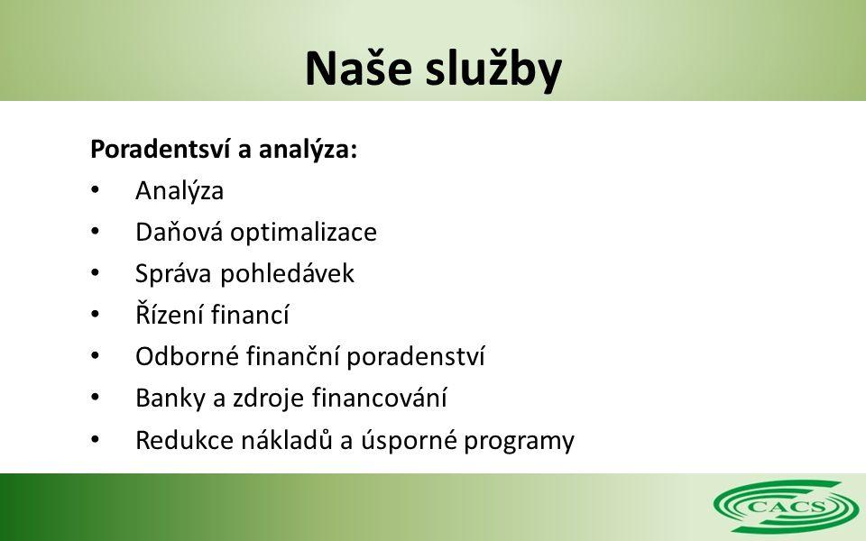 Naše služby Poradentsví a analýza: Analýza Daňová optimalizace Správa pohledávek Řízení financí Odborné finanční poradenství Banky a zdroje financování Redukce nákladů a úsporné programy