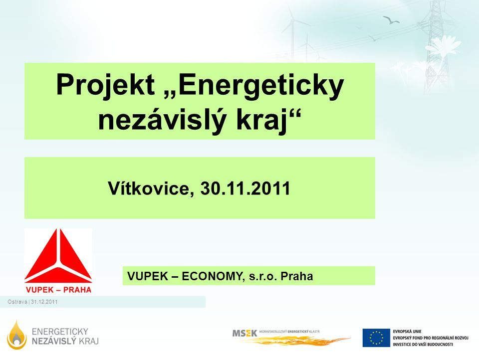Ostrava   31.12.2011 Děkuji za pozornost Ing.Ladislav Pelcl VUPEK - ECONOMY s.
