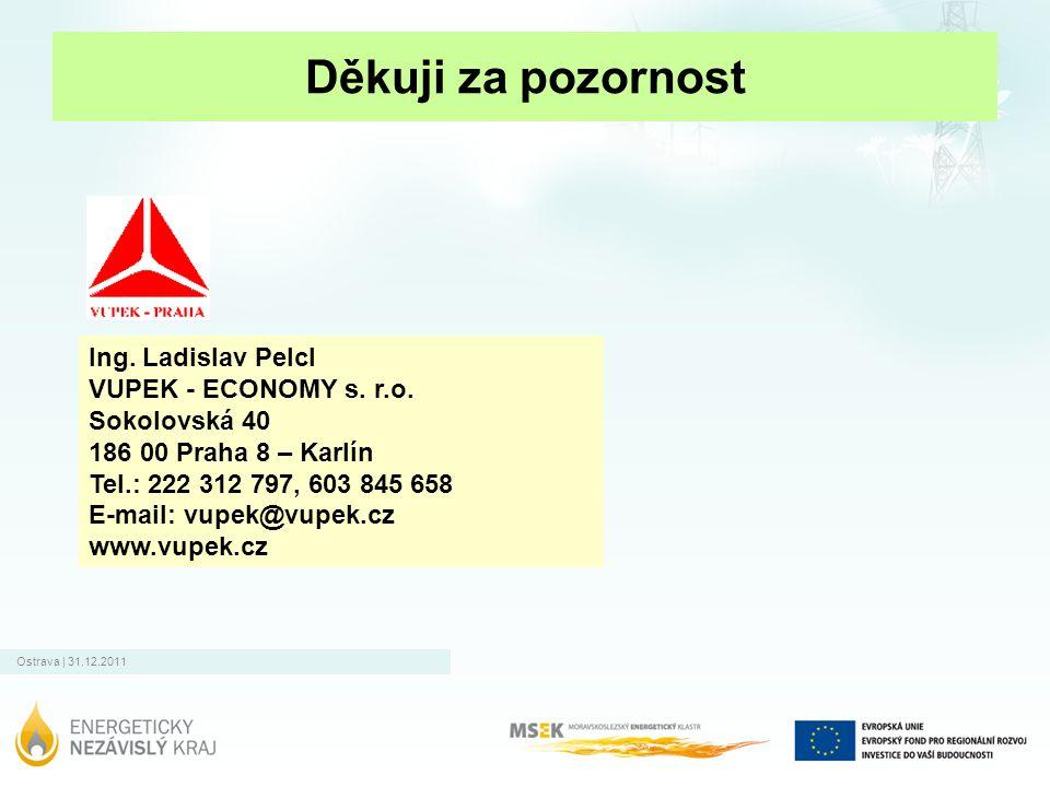 Ostrava | 31.12.2011 Děkuji za pozornost Ing. Ladislav Pelcl VUPEK - ECONOMY s. r.o. Sokolovská 40 186 00 Praha 8 – Karlín Tel.: 222 312 797, 603 845