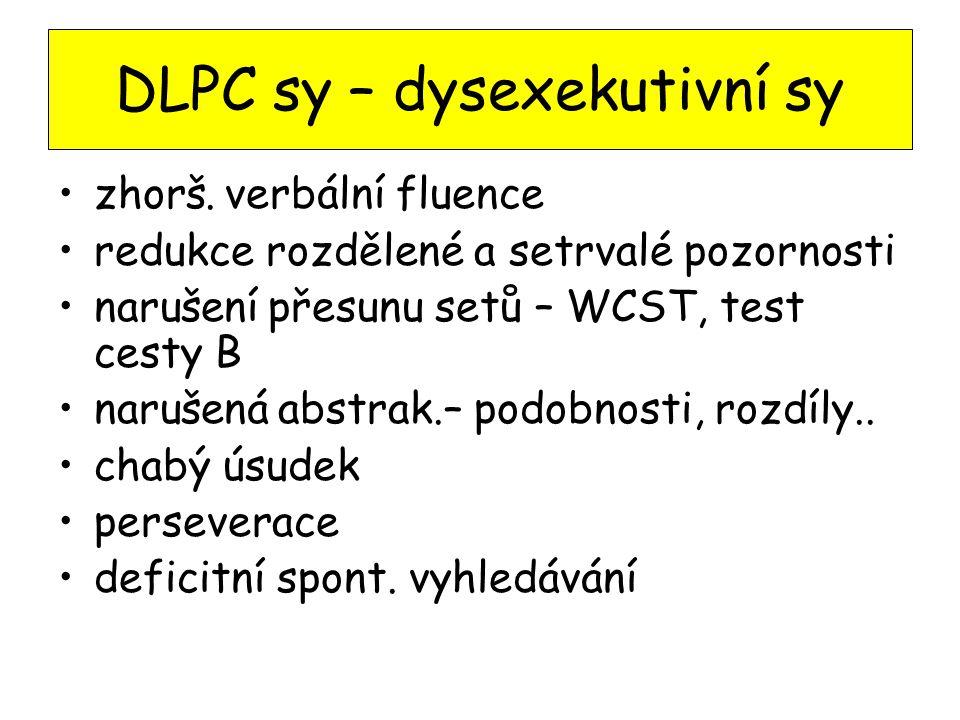 DLPC sy – dysexekutivní sy zhorš. verbální fluence redukce rozdělené a setrvalé pozornosti narušení přesunu setů – WCST, test cesty B narušená abstrak