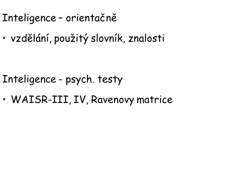 Inteligence – orientačně vzdělání, použitý slovník, znalosti Inteligence - psych. testy WAISR-III, IV, Ravenovy matrice