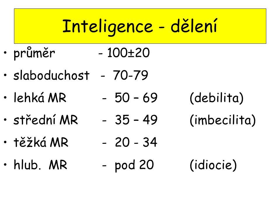 Inteligence - dělení průměr - 100±20 slaboduchost - 70-79 lehká MR - 50 – 69 (debilita) střední MR - 35 – 49 (imbecilita) těžká MR - 20 - 34 hlub. MR