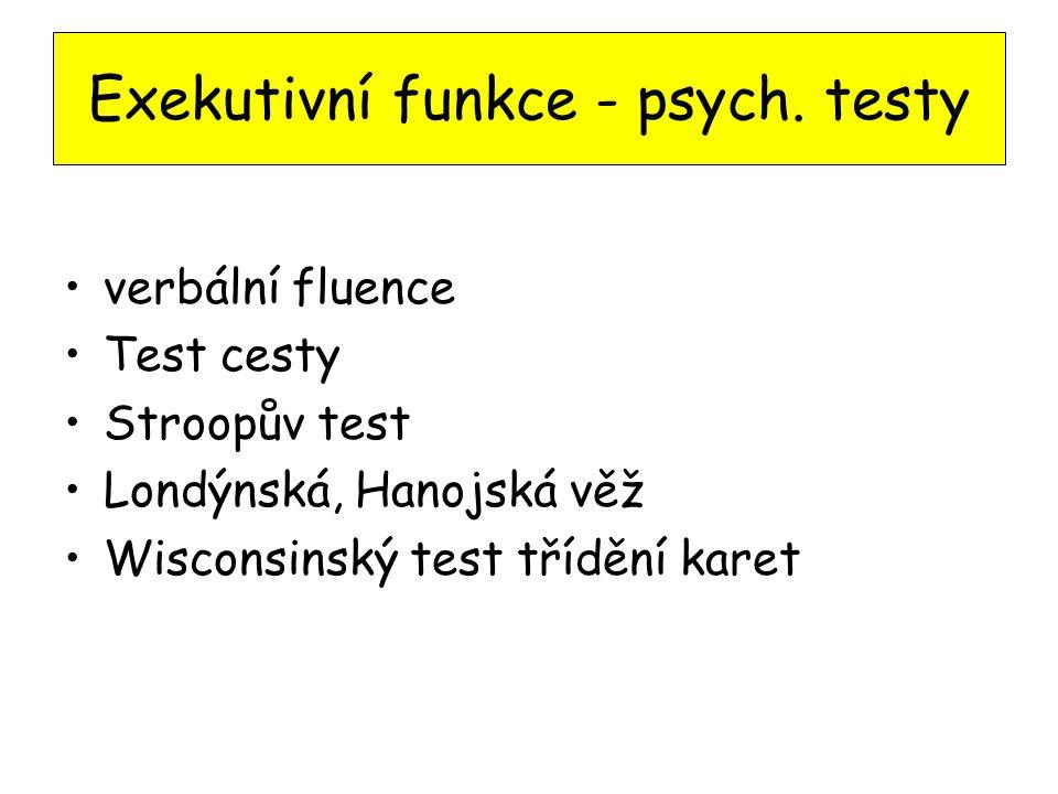 Exekutivní funkce - psych. testy verbální fluence Test cesty Stroopův test Londýnská, Hanojská věž Wisconsinský test třídění karet