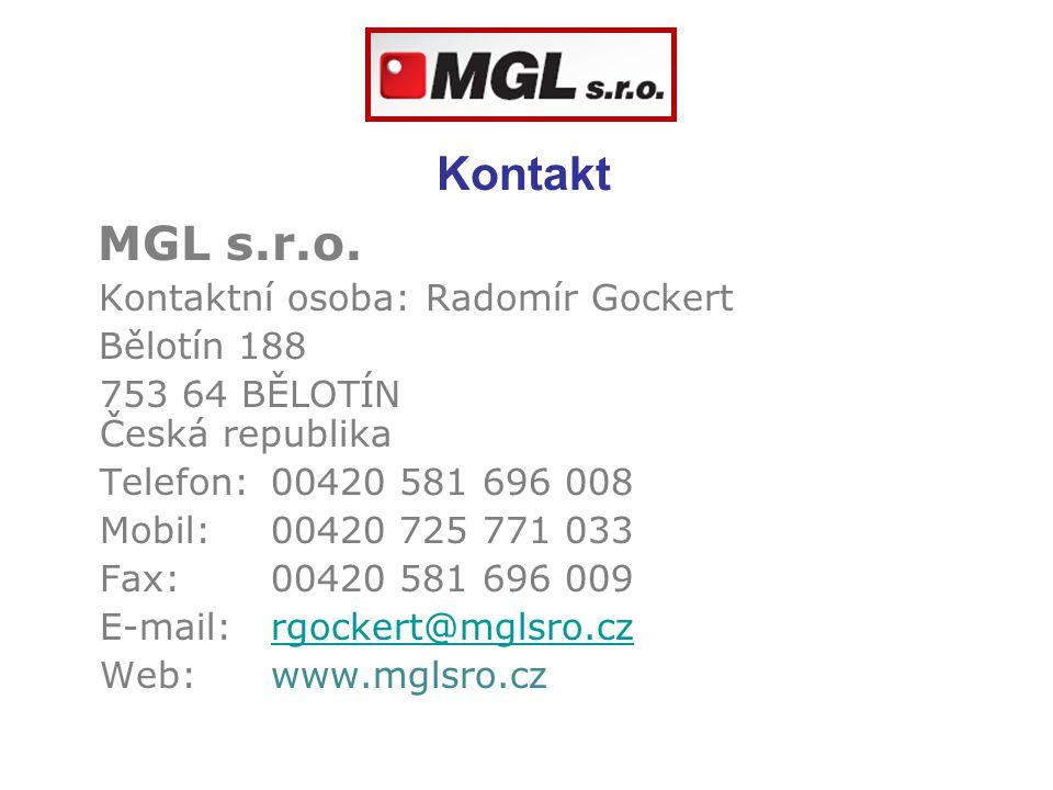 Kontakt MGL s.r.o. Kontaktní osoba: Radomír Gockert Bělotín 188 753 64 BĚLOTÍN Česká republika Telefon:00420 581 696 008 Mobil:00420 725 771 033 Fax:0