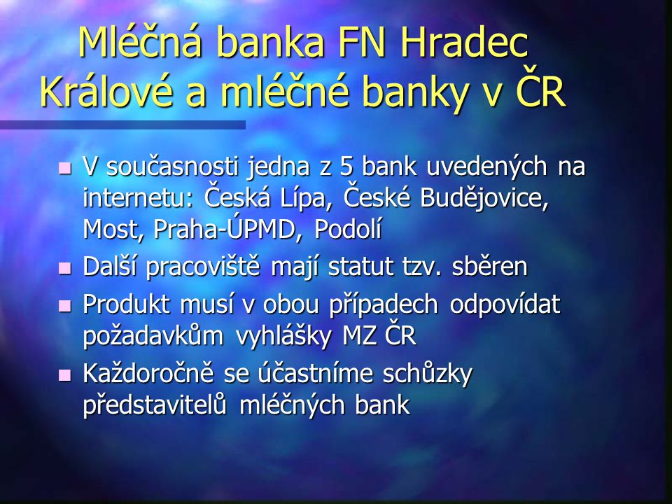 Mléčná banka FN Hradec Králové a mléčné banky v ČR n V současnosti jedna z 5 bank uvedených na internetu: Česká Lípa, České Budějovice, Most, Praha-ÚP