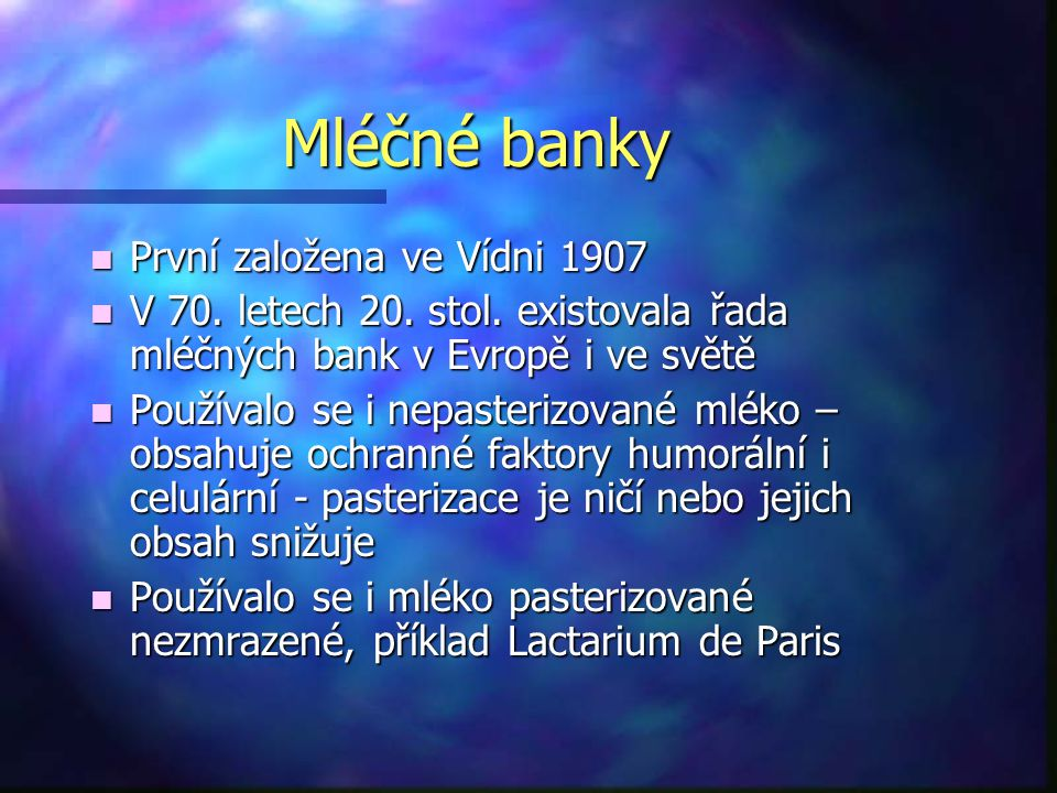 Mléčné banky n První založena ve Vídni 1907 n V 70. letech 20. stol. existovala řada mléčných bank v Evropě i ve světě n Používalo se i nepasterizovan