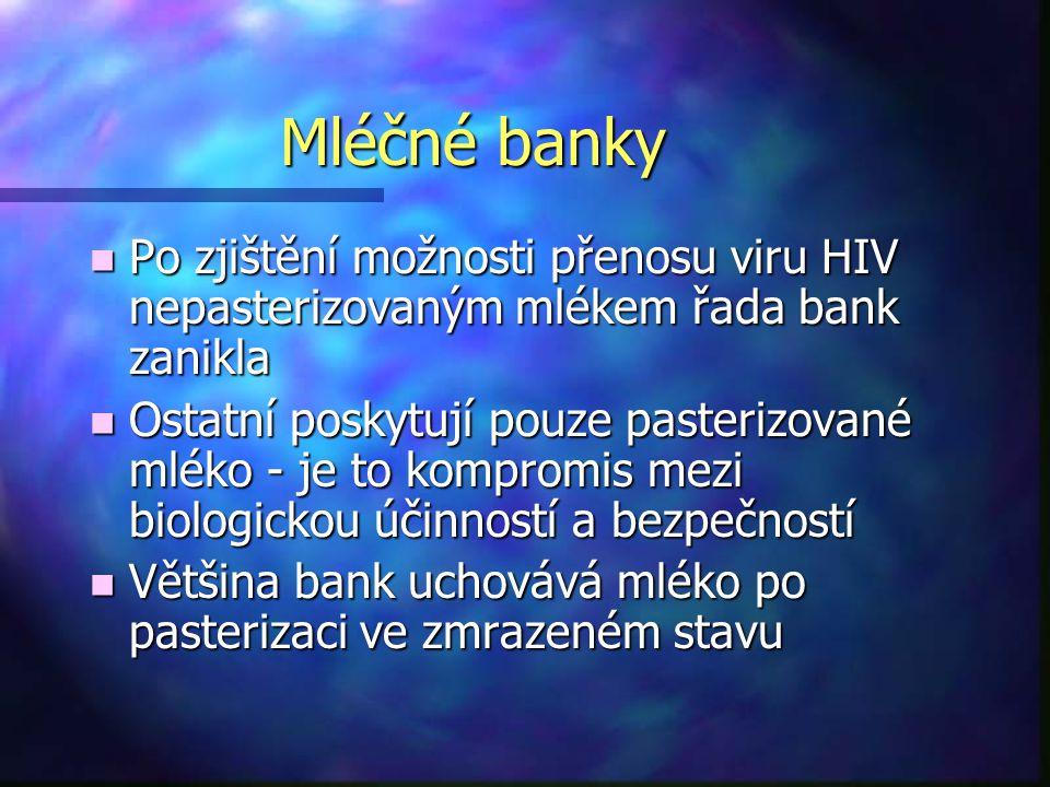 Mléčné banky n Po zjištění možnosti přenosu viru HIV nepasterizovaným mlékem řada bank zanikla n Ostatní poskytují pouze pasterizované mléko - je to k