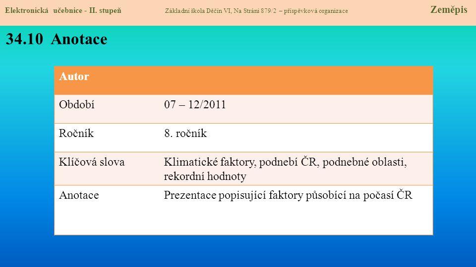 Autor Období07 – 12/2011 Ročník8. ročník Klíčová slovaKlimatické faktory, podnebí ČR, podnebné oblasti, rekordní hodnoty AnotacePrezentace popisující
