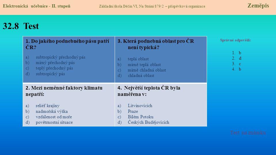 32.8 Test Správné odpovědi: 1. Do jakého podnebného pásu patří ČR? a)subtropický přechodný pás b)mírný přechodný pás c)teplý přechodný pás d)subtropic