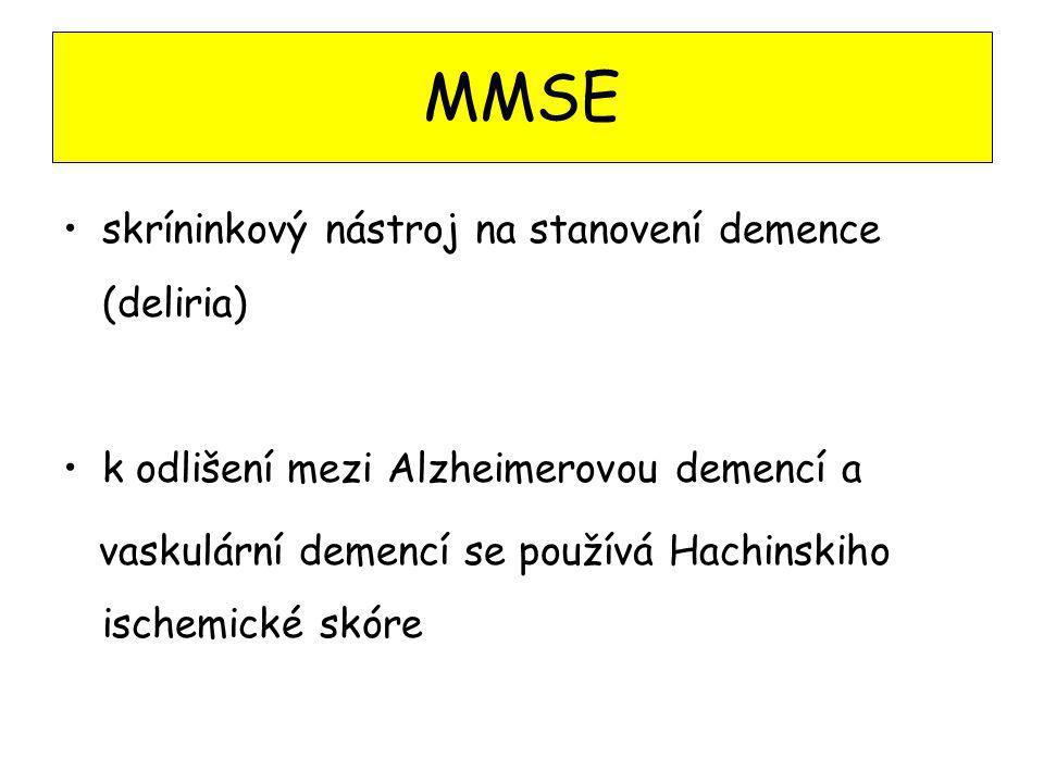 MMSE skríninkový nástroj na stanovení demence (deliria) k odlišení mezi Alzheimerovou demencí a vaskulární demencí se používá Hachinskiho ischemické s