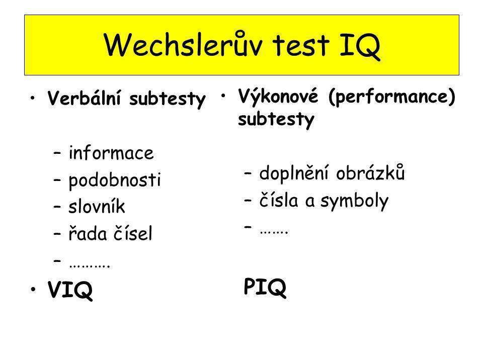 Wechslerův test IQ Verbální subtesty –informace –podobnosti –slovník –řada čísel –………. VIQ Výkonové (performance) subtesty –doplnění obrázků –čísla a