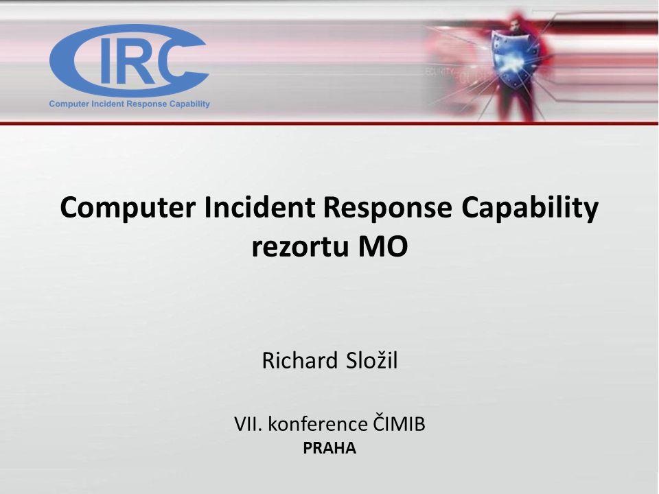Computer Incident Response Capability rezortu MO Richard Složil VII. konference ČIMIB PRAHA