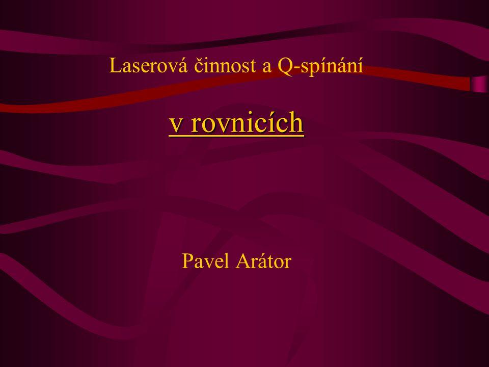 v rovnicích Laserová činnost a Q-spínání v rovnicích Pavel Arátor