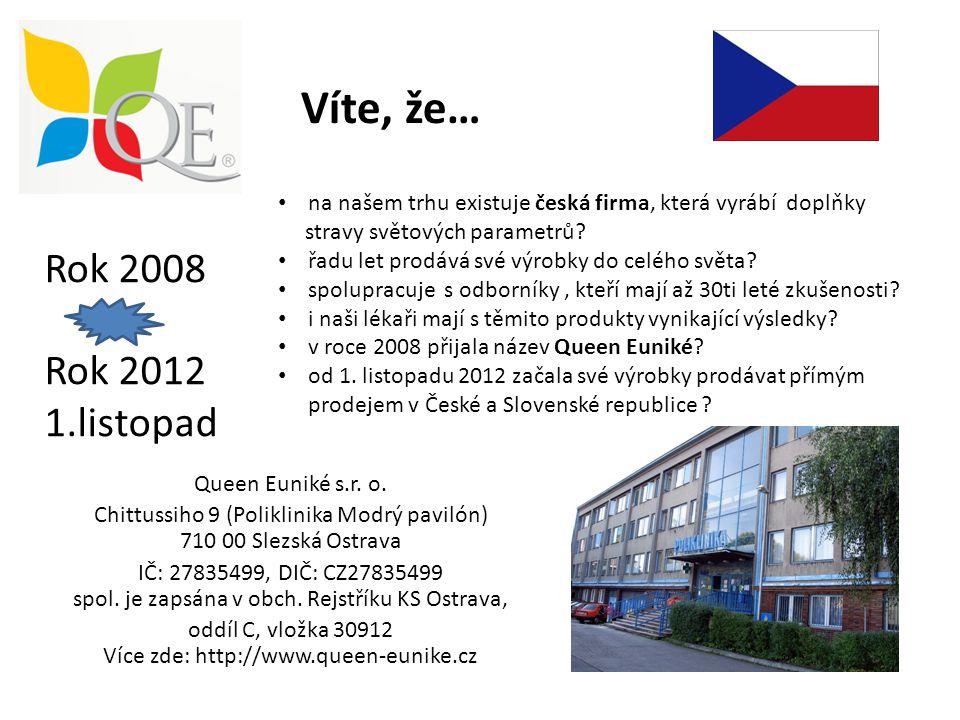 Queen Euniké s.r. o. Chittussiho 9 (Poliklinika Modrý pavilón) 710 00 Slezská Ostrava IČ: 27835499, DIČ: CZ27835499 spol. je zapsána v obch. Rejstříku